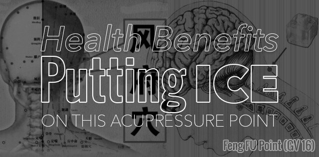 Health Benefits of Putting Ice on Feng Fu Point (GV 16)